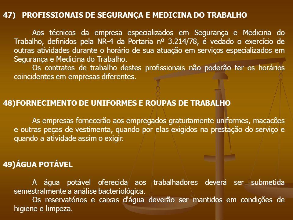 47) PROFISSIONAIS DE SEGURANÇA E MEDICINA DO TRABALHO Aos técnicos da empresa especializados em Segurança e Medicina do Trabalho, definidos pela NR-4