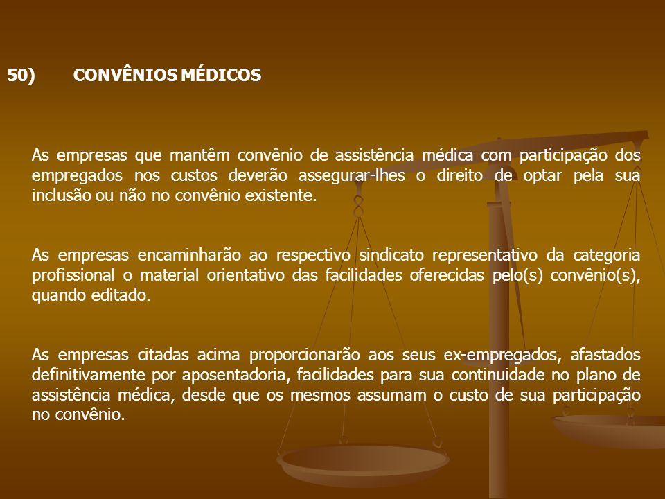 50)CONVÊNIOS MÉDICOS As empresas que mantêm convênio de assistência médica com participação dos empregados nos custos deverão assegurar-lhes o direito