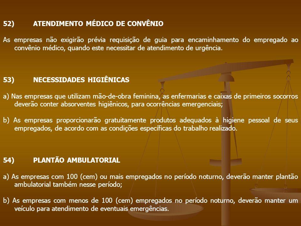 52)ATENDIMENTO MÉDICO DE CONVÊNIO As empresas não exigirão prévia requisição de guia para encaminhamento do empregado ao convênio médico, quando este