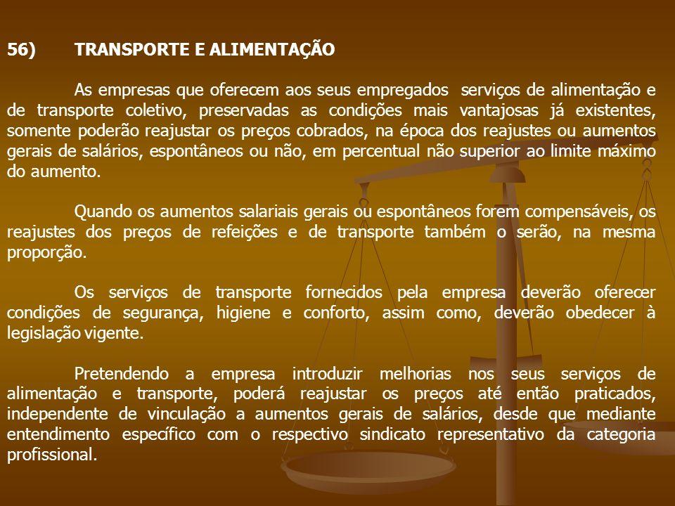 56)TRANSPORTE E ALIMENTAÇÃO As empresas que oferecem aos seus empregados serviços de alimentação e de transporte coletivo, preservadas as condições ma