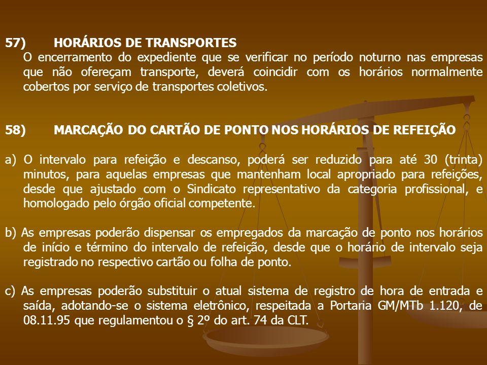 57)HORÁRIOS DE TRANSPORTES O encerramento do expediente que se verificar no período noturno nas empresas que não ofereçam transporte, deverá coincidir