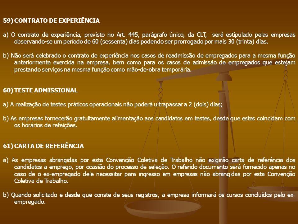 59)CONTRATO DE EXPERIÊNCIA a) O contrato de experiência, previsto no Art. 445, parágrafo único, da CLT, será estipulado pelas empresas observando-se u