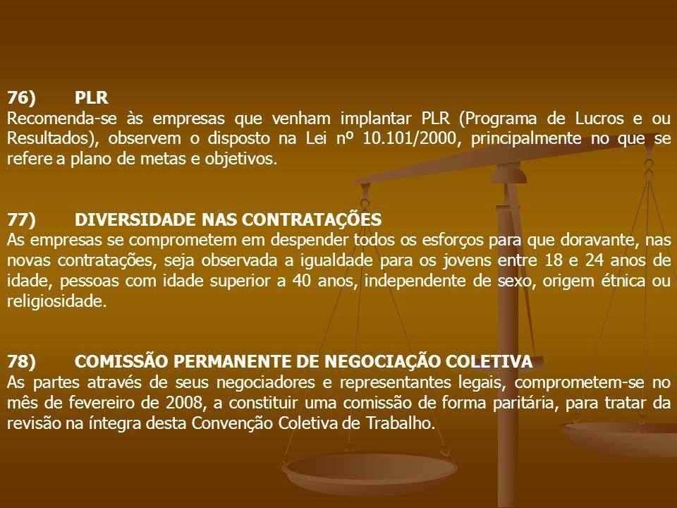 76)PLR Recomenda-se às empresas que venham implantar PLR (Programa de Lucros e ou Resultados), observem o disposto na Lei nº 10.101/2000, principalmen