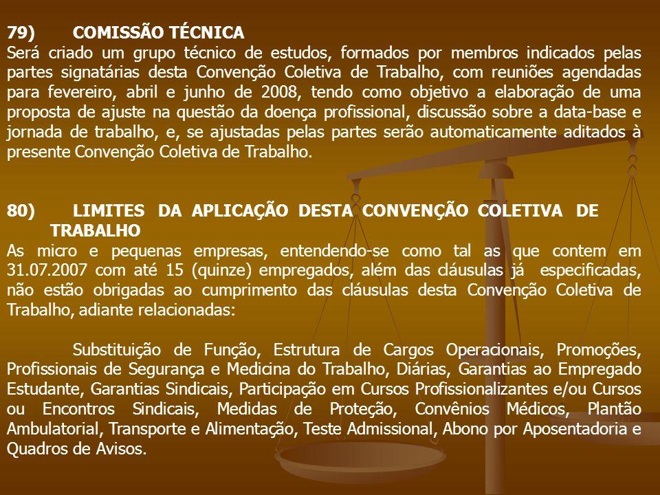 79)COMISSÃO TÉCNICA Será criado um grupo técnico de estudos, formados por membros indicados pelas partes signatárias desta Convenção Coletiva de Traba
