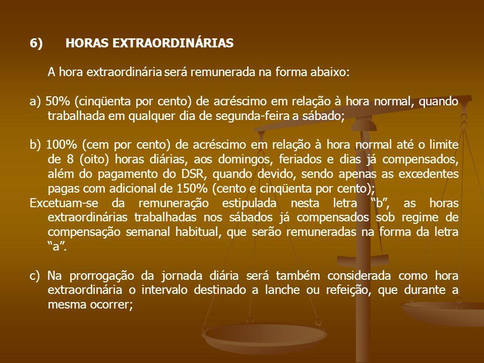 6) HORAS EXTRAORDINÁRIAS A hora extraordinária será remunerada na forma abaixo: a) 50% (cinqüenta por cento) de acréscimo em relação à hora normal, qu