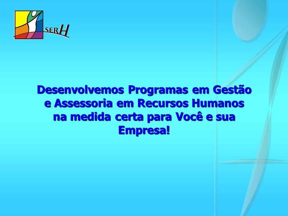 Desenvolvemos Programas em Gestão e Assessoria em Recursos Humanos na medida certa para Você e sua Empresa!