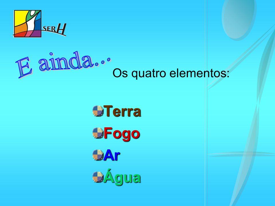 Os quatro elementos:TerraFogoArÁgua