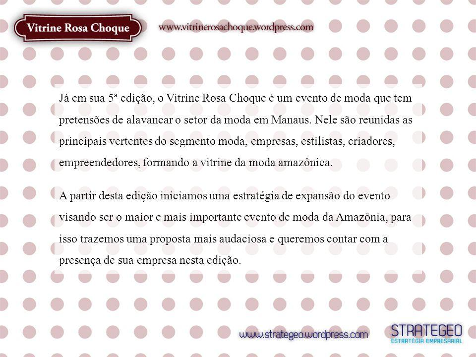 Já em sua 5ª edição, o Vitrine Rosa Choque é um evento de moda que tem pretensões de alavancar o setor da moda em Manaus. Nele são reunidas as princip