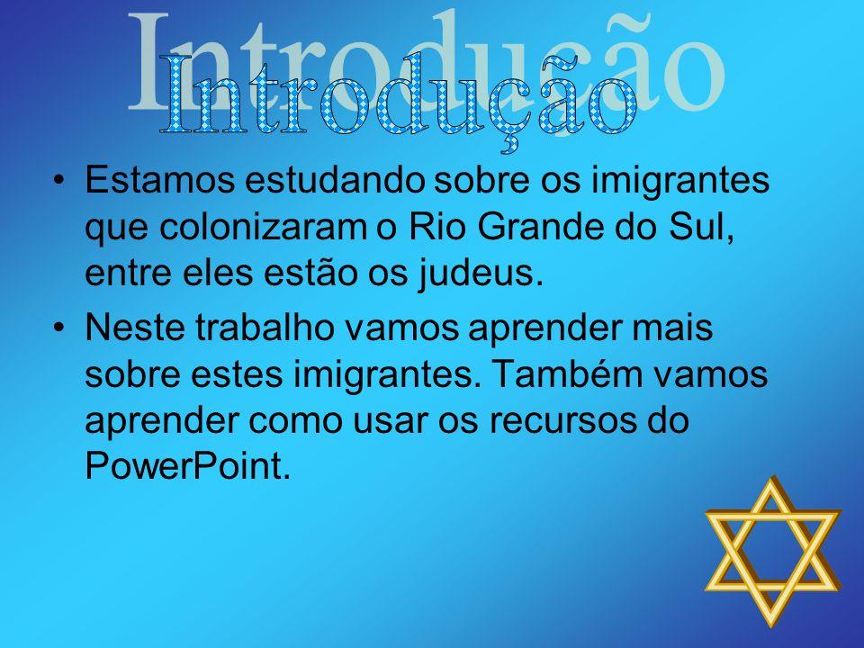 Estamos estudando sobre os imigrantes que colonizaram o Rio Grande do Sul, entre eles estão os judeus. Neste trabalho vamos aprender mais sobre estes