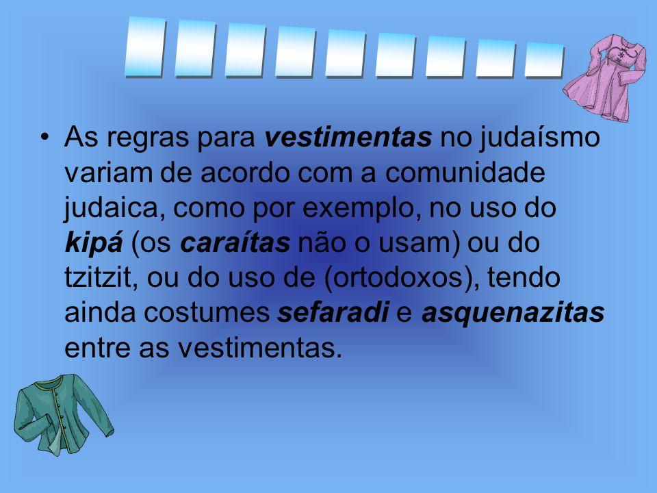 As regras para vestimentas no judaísmo variam de acordo com a comunidade judaica, como por exemplo, no uso do kipá (os caraítas não o usam) ou do tzit