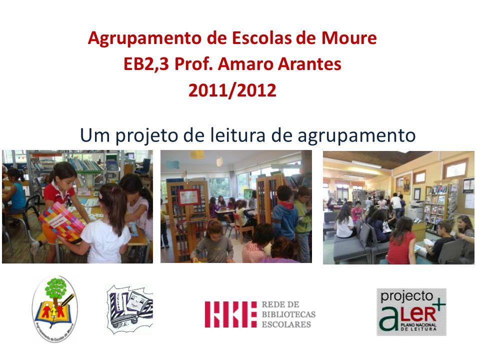 Agrupamento de Escolas de Moure EB2,3 Prof. Amaro Arantes 2011/2012 Um projeto de leitura de agrupamento