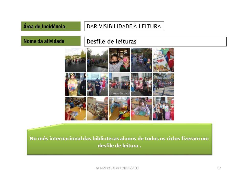 AEMoure aLer+ 2011/201212 Área de Incidência Nome da atividade Desfile de leituras DAR VISIBILIDADE À LEITURA No mês internacional das bibliotecas alu
