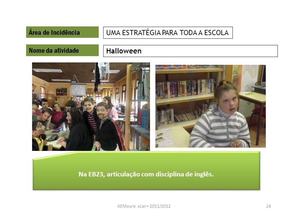 AEMoure aLer+ 2011/201224 Área de Incidência Nome da atividade Halloween UMA ESTRATÉGIA PARA TODA A ESCOLA Na EB23, articulação com disciplina de ingl