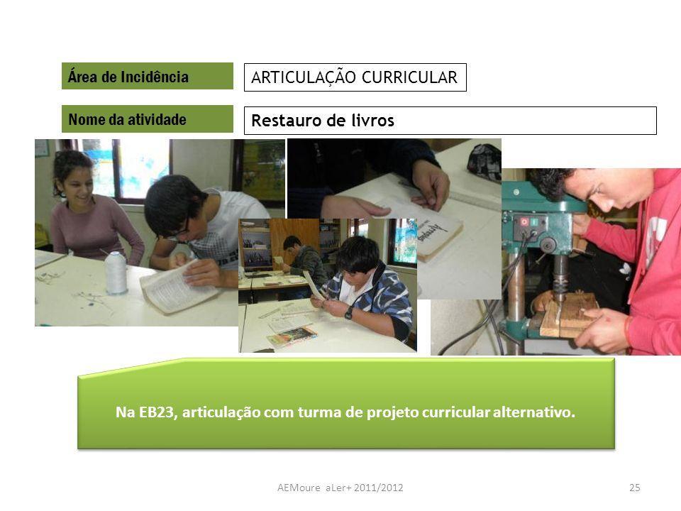 AEMoure aLer+ 2011/201225 Área de Incidência Nome da atividade Restauro de livros ARTICULAÇÃO CURRICULAR Na EB23, articulação com turma de projeto cur