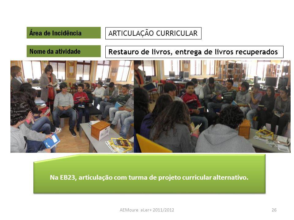 AEMoure aLer+ 2011/201226 Área de Incidência Nome da atividade Restauro de livros, entrega de livros recuperados ARTICULAÇÃO CURRICULAR Na EB23, artic