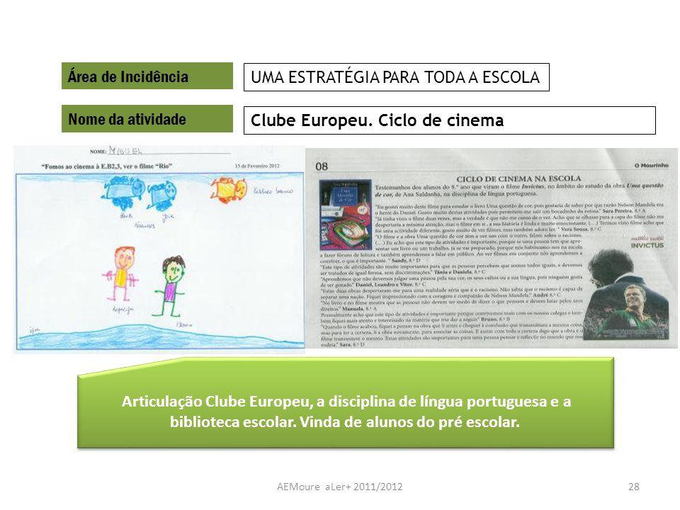 AEMoure aLer+ 2011/201228 Área de Incidência Nome da atividade Clube Europeu. Ciclo de cinema UMA ESTRATÉGIA PARA TODA A ESCOLA Articulação Clube Euro