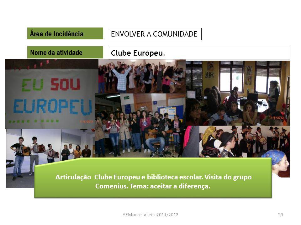 AEMoure aLer+ 2011/201229 Área de Incidência Nome da atividade Clube Europeu. ENVOLVER A COMUNIDADE Articulação Clube Europeu e biblioteca escolar. Vi
