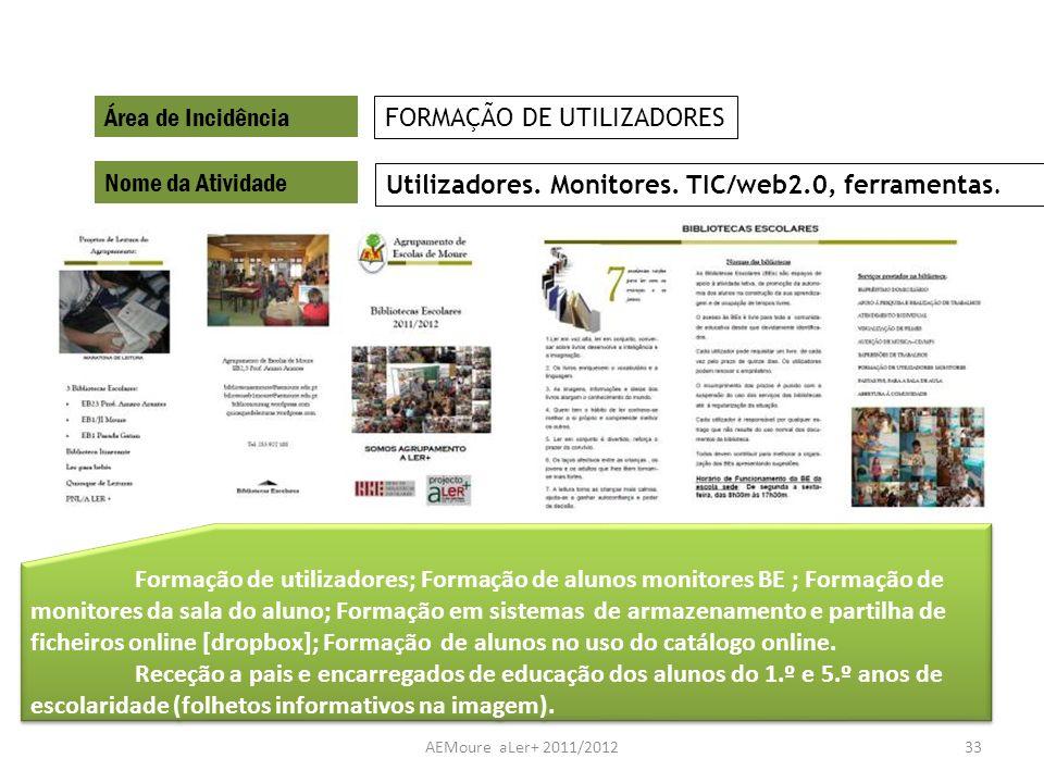 AEMoure aLer+ 2011/201233 Área de Incidência Nome da Atividade Utilizadores. Monitores. TIC/web2.0, ferramentas. FORMAÇÃO DE UTILIZADORES Formação de