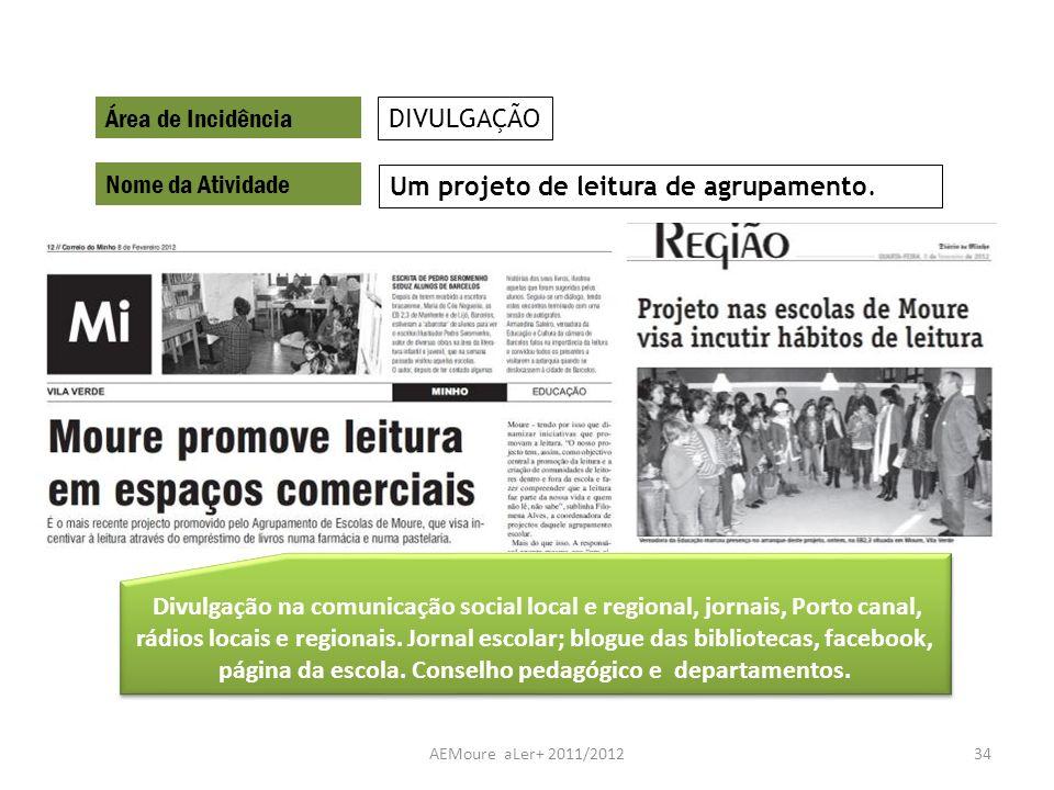 AEMoure aLer+ 2011/201234 Área de Incidência Nome da Atividade Um projeto de leitura de agrupamento. DIVULGAÇÃO Divulgação na comunicação social local