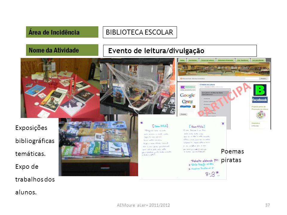 AEMoure aLer+ 2011/201237 Área de Incidência Nome da Atividade Evento de leitura/divulgação BIBLIOTECA ESCOLAR Exposições bibliográficas temáticas. Ex