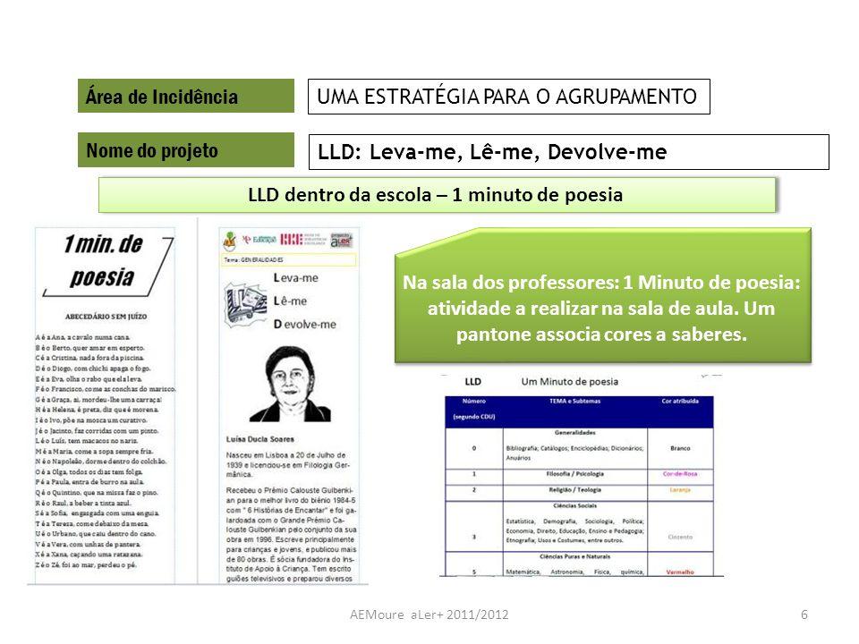 AEMoure aLer+ 2011/20127 Área de Incidência Nome do projeto Ler para bebés ENVOLVER AS FAMÍLIAS Empréstimo de livros para mães e grávidas.