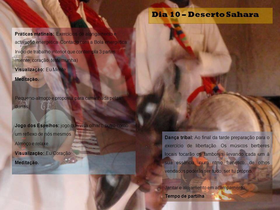 Dia 10 – Deserto Sahara Dança tribal: Ao final da tarde preparação para o exercício de libertação. Os músicos berberes locais tocarão os tambores, lev