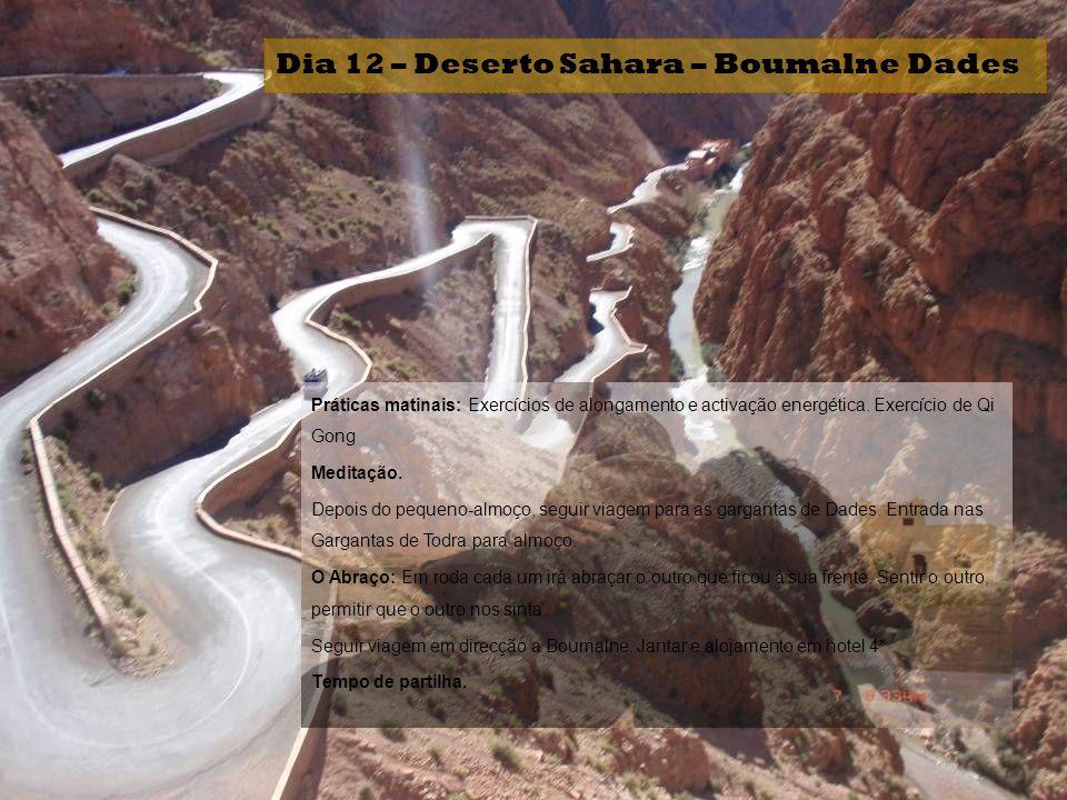 Dia 12 – Deserto Sahara – Boumalne Dades Práticas matinais: Exercícios de alongamento e activação energética. Exercício de Qi Gong Meditação. Depois d