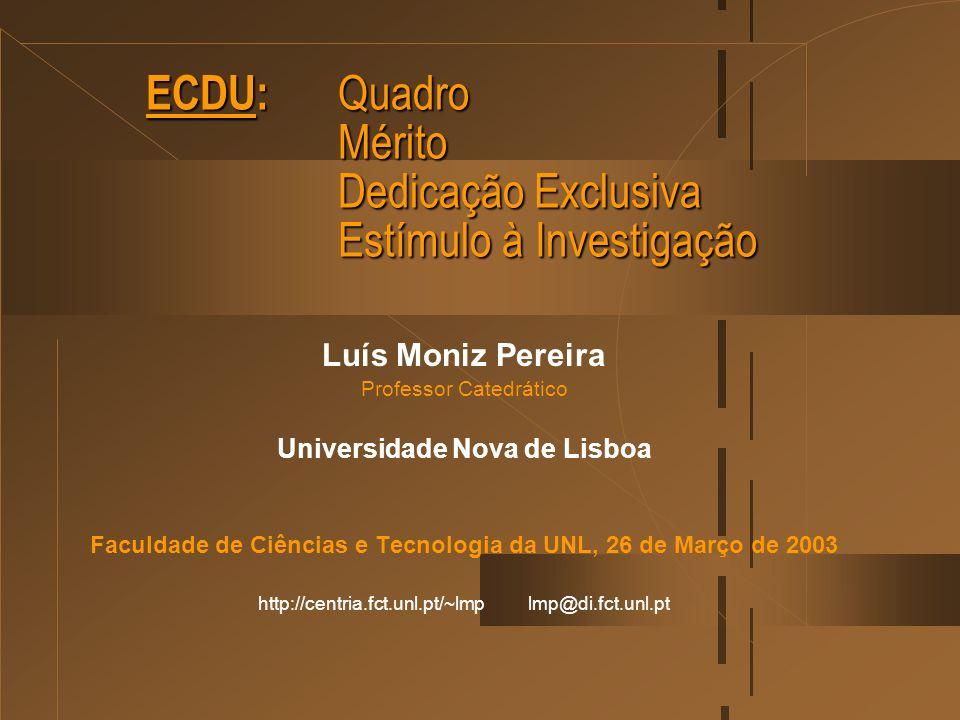 ECDU: Quadro Mérito Dedicação Exclusiva Estímulo à Investigação Luís Moniz Pereira Professor Catedrático Universidade Nova de Lisboa Faculdade de Ciên