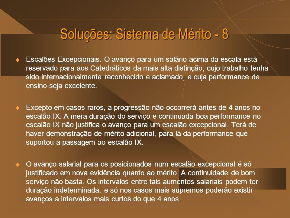 Soluções: Sistema de Mérito - 8 Escalões Excepcionais. O avanço para um salário acima da escala está reservado para aos Catedráticos da mais alta dist
