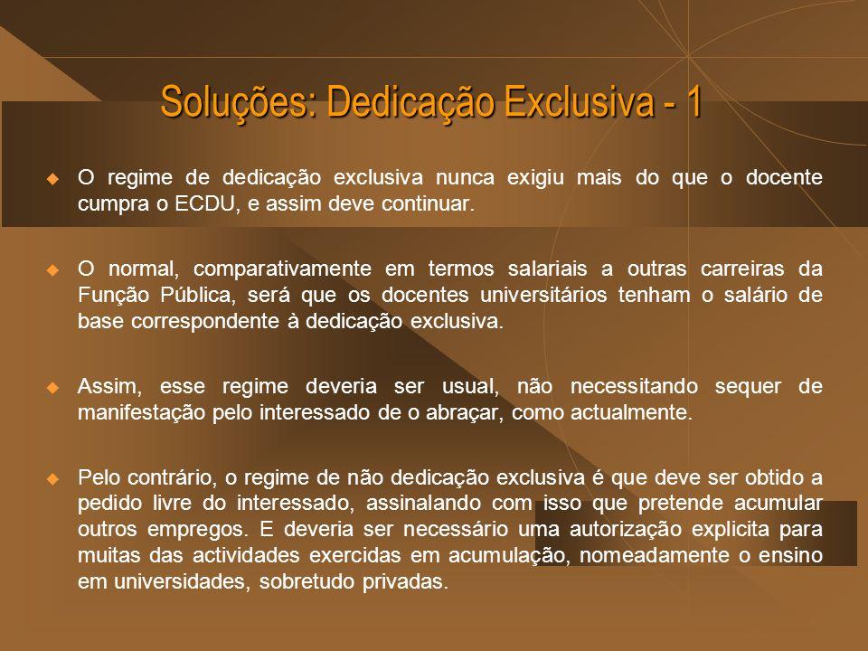 Soluções: Dedicação Exclusiva - 1 O regime de dedicação exclusiva nunca exigiu mais do que o docente cumpra o ECDU, e assim deve continuar. O normal,