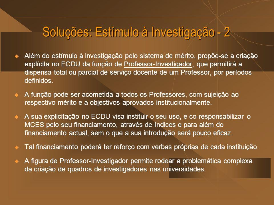 Soluções: Estímulo à Investigação - 2 Além do estímulo à investigação pelo sistema de mérito, propõe-se a criação explícita no ECDU da função de Profe