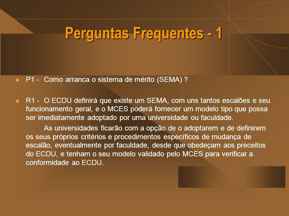 Perguntas Frequentes - 1 P1 - Como arranca o sistema de mérito (SEMA) ? R1 - O ECDU definirá que existe um SEMA, com uns tantos escalões e seu funcion