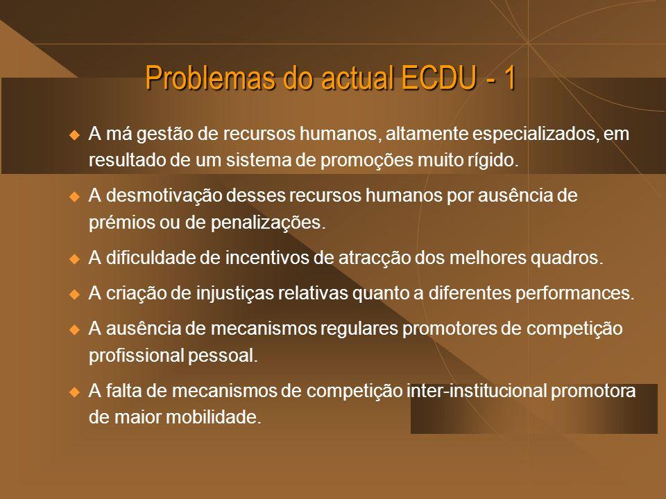 Problemas do actual ECDU - 1 u A má gestão de recursos humanos, altamente especializados, em resultado de um sistema de promoções muito rígido. u A de