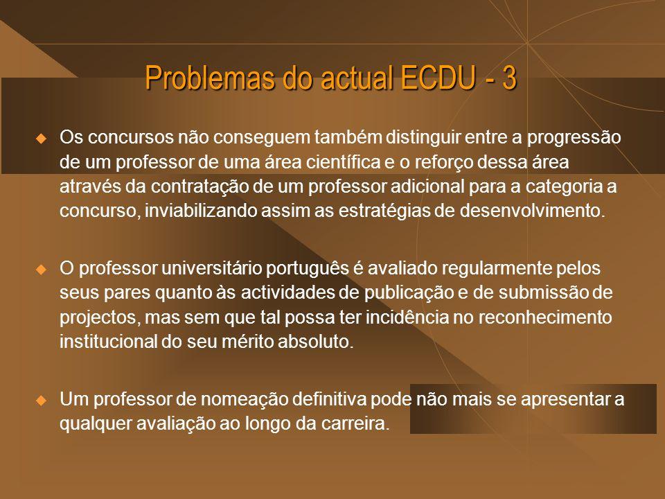Problemas do actual ECDU - 3 Os concursos não conseguem também distinguir entre a progressão de um professor de uma área científica e o reforço dessa área através da contratação de um professor adicional para a categoria a concurso, inviabilizando assim as estratégias de desenvolvimento.