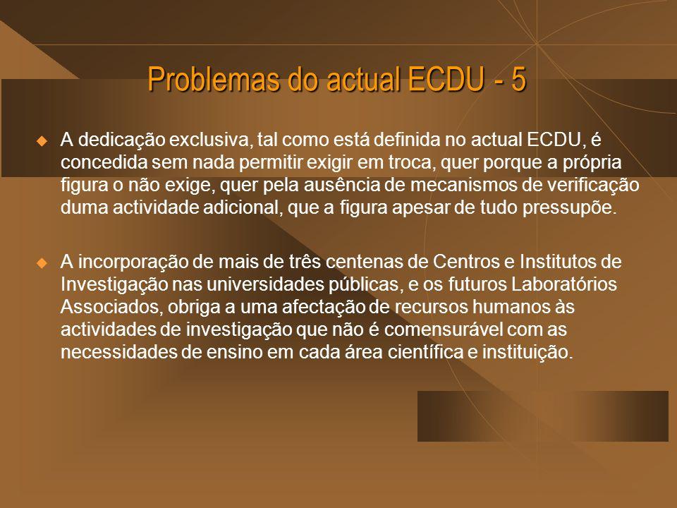 Problemas do actual ECDU - 5 A dedicação exclusiva, tal como está definida no actual ECDU, é concedida sem nada permitir exigir em troca, quer porque