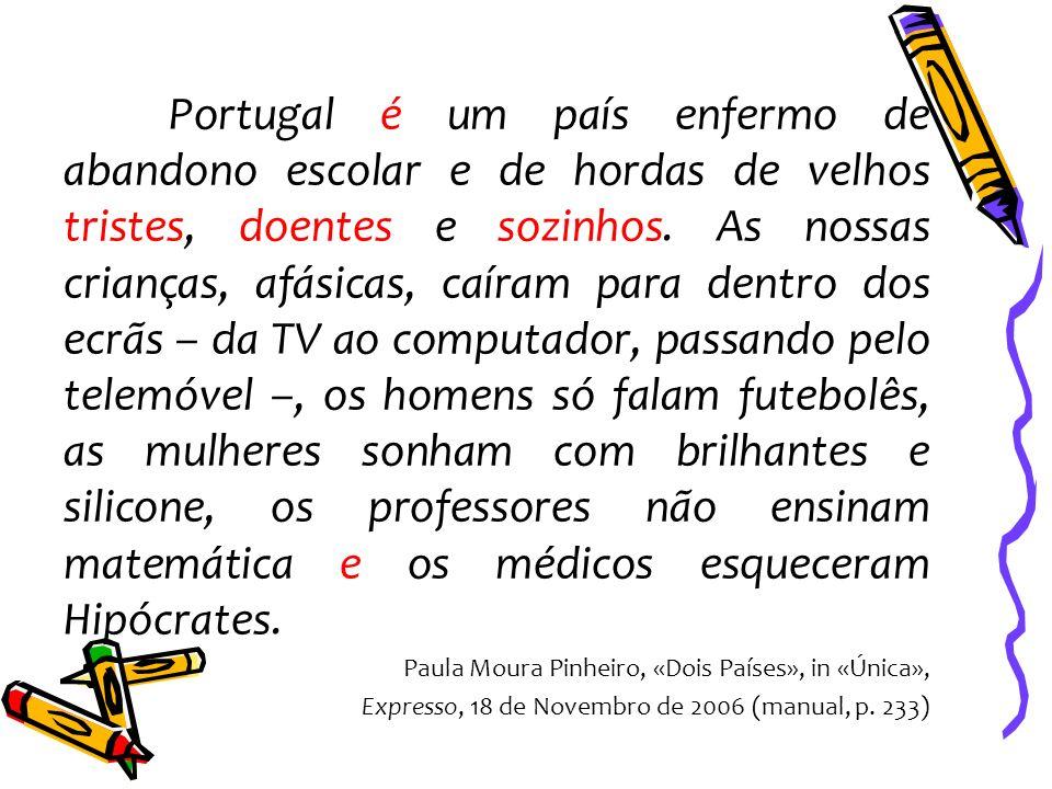 Portugal é um país enfermo de abandono escolar e de hordas de velhos tristes, doentes e sozinhos. As nossas crianças, afásicas, caíram para dentro dos