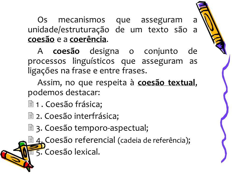 Os mecanismos que asseguram a unidade/estruturação de um texto são a coesão e a coerência. A coesão designa o conjunto de processos linguísticos que a