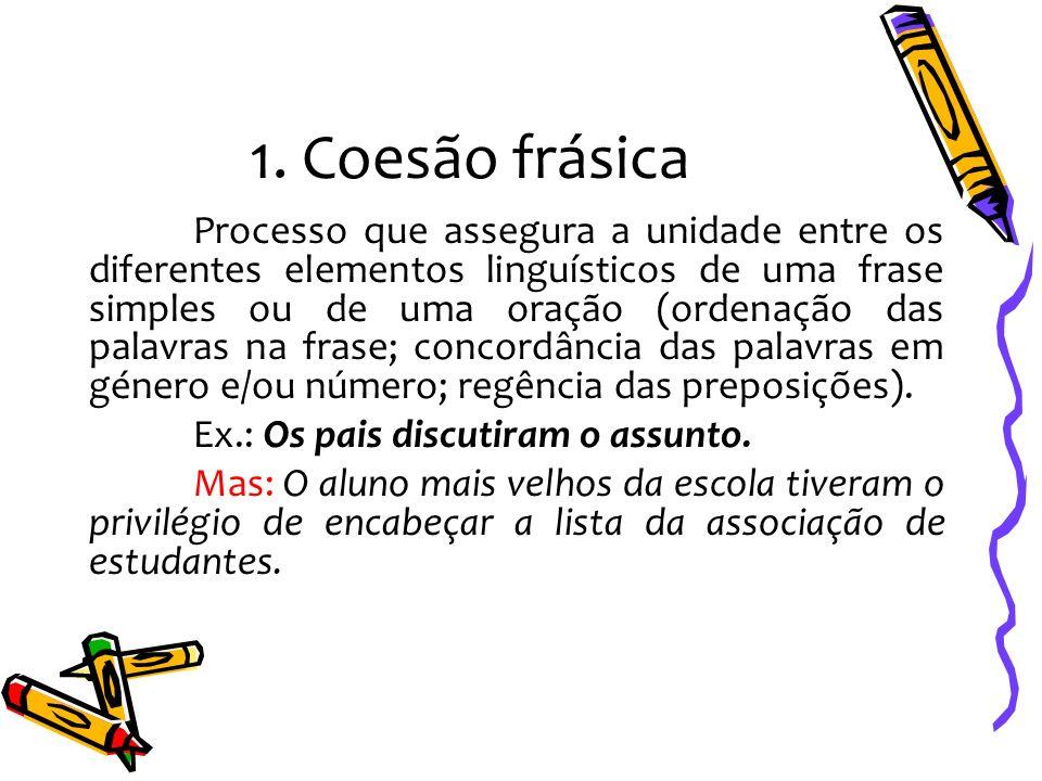 1. Coesão frásica Processo que assegura a unidade entre os diferentes elementos linguísticos de uma frase simples ou de uma oração (ordenação das pala