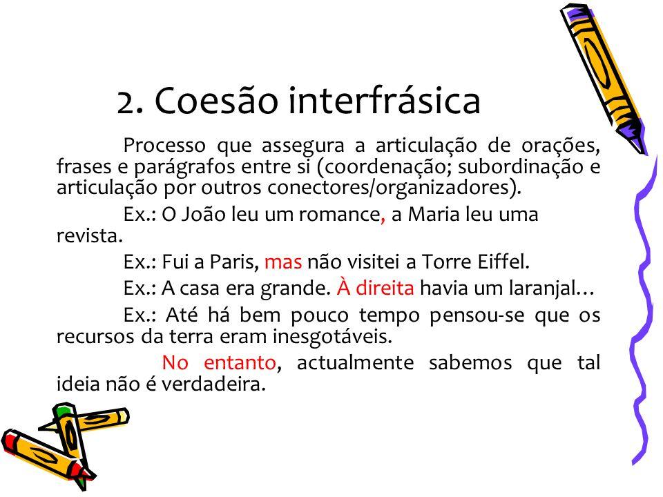 2. Coesão interfrásica Processo que assegura a articulação de orações, frases e parágrafos entre si (coordenação; subordinação e articulação por outro