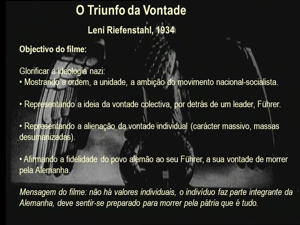 O Triunfo da Vontade Leni Riefenstahl, 1934 Objectivo do filme: Glorificar a ideologia nazi: Mostrando a ordem, a unidade, a ambição do movimento naci