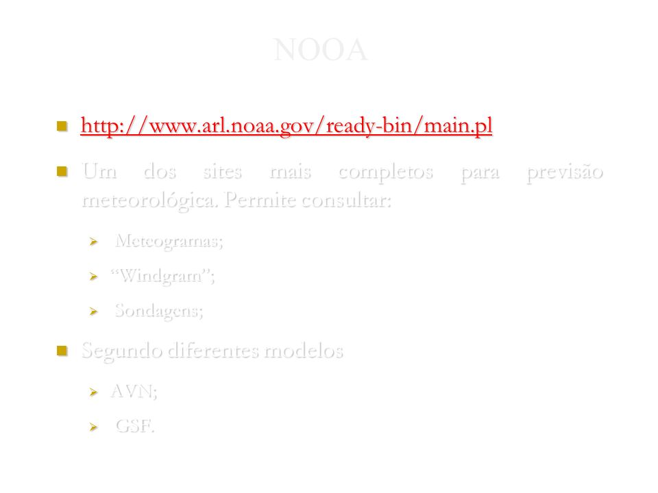 Nuno Gomes 2004 NOOA http://www.arl.noaa.gov/ready-bin/main.pl http://www.arl.noaa.gov/ready-bin/main.pl http://www.arl.noaa.gov/ready-bin/main.pl Um dos sites mais completos para previsão meteorológica.