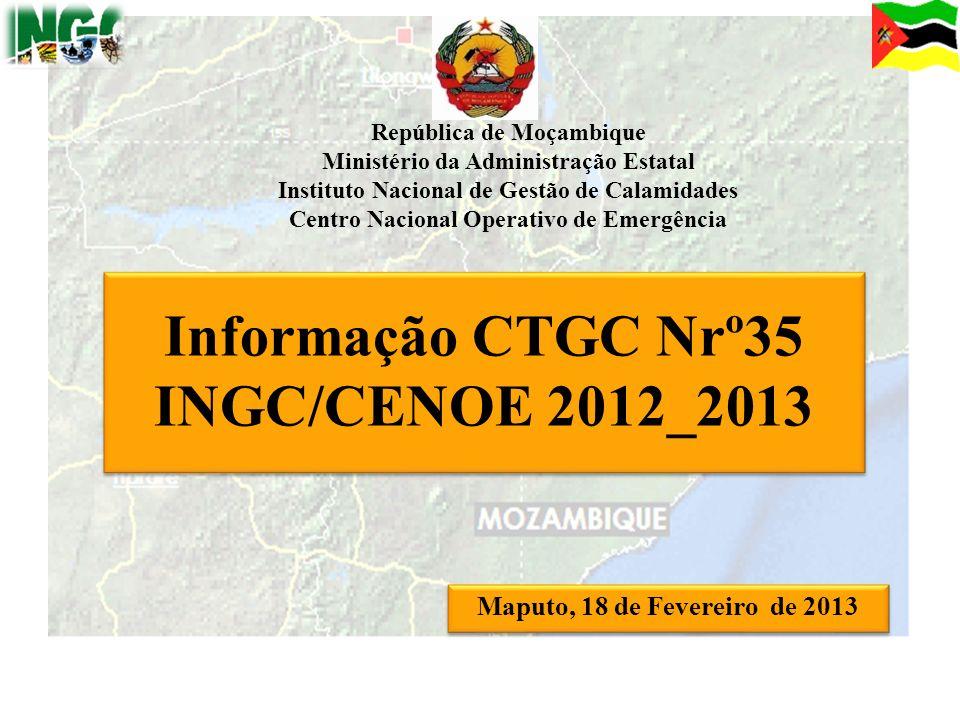 1 Informação CTGC Nrº35 INGC/CENOE 2012_2013 Maputo, 18 de Fevereiro de 2013 República de Moçambique Ministério da Administração Estatal Instituto Nac