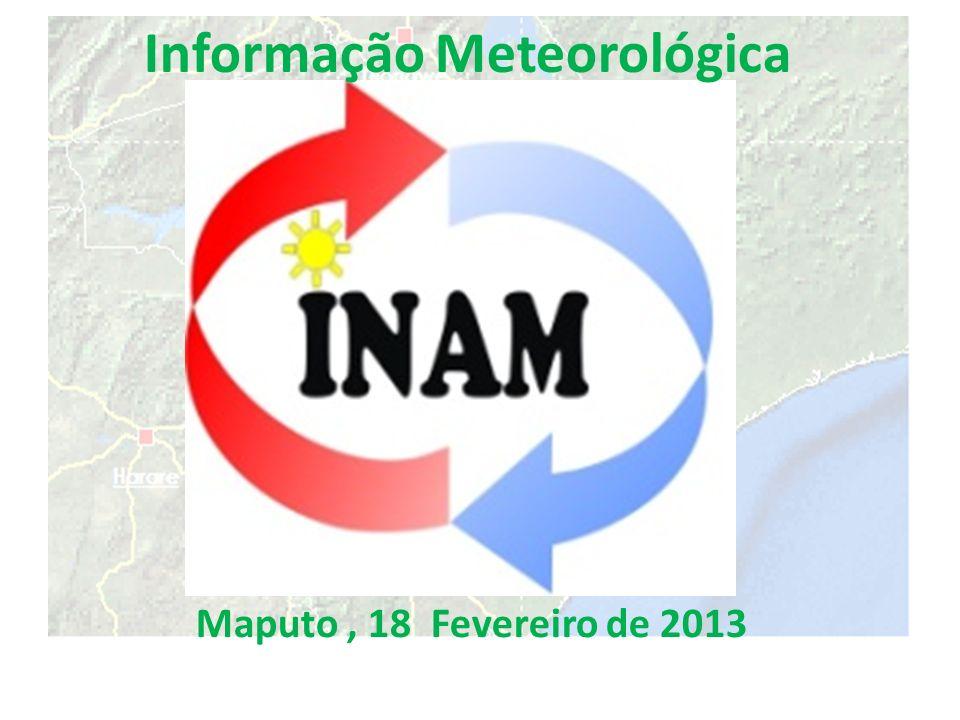 Informação Meteorológica Maputo, 18 Fevereiro de 2013