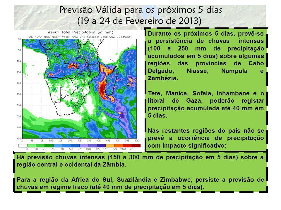 Previsão V á lida para os próximos 5 dias (19 a 24 de Fevereiro de 2013) Durante os próximos 5 dias, prevê-se a persistência de chuvas intensas (100 a
