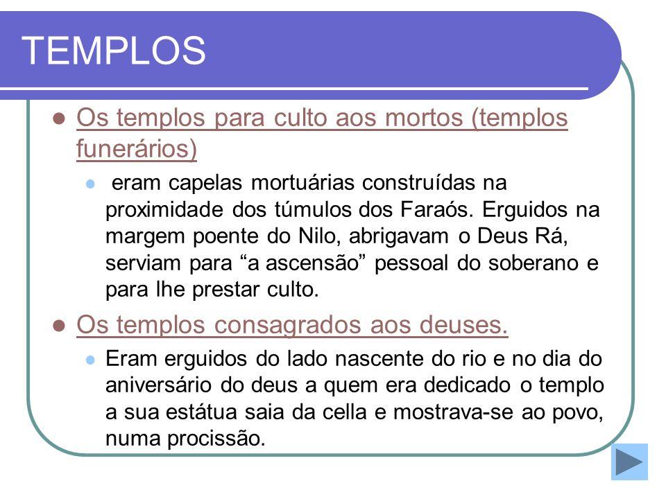 TEMPLOS Os templos para culto aos mortos (templos funerários) Os templos para culto aos mortos (templos funerários) eram capelas mortuárias construída