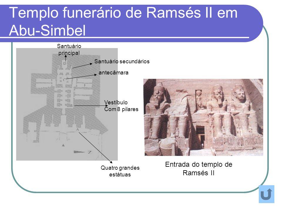 Templo funerário de Ramsés II em Abu-Simbel Quatro grandes estátuas Vestíbulo Com 8 pilares antecâmara Santuário principal Santuário secundários Entra
