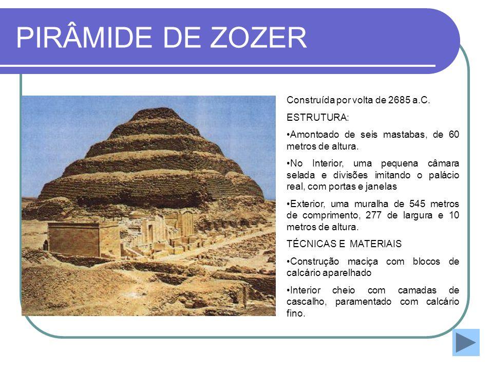 PIRÂMIDE DE ZOZER Construída por volta de 2685 a.C. ESTRUTURA: Amontoado de seis mastabas, de 60 metros de altura. No Interior, uma pequena câmara sel