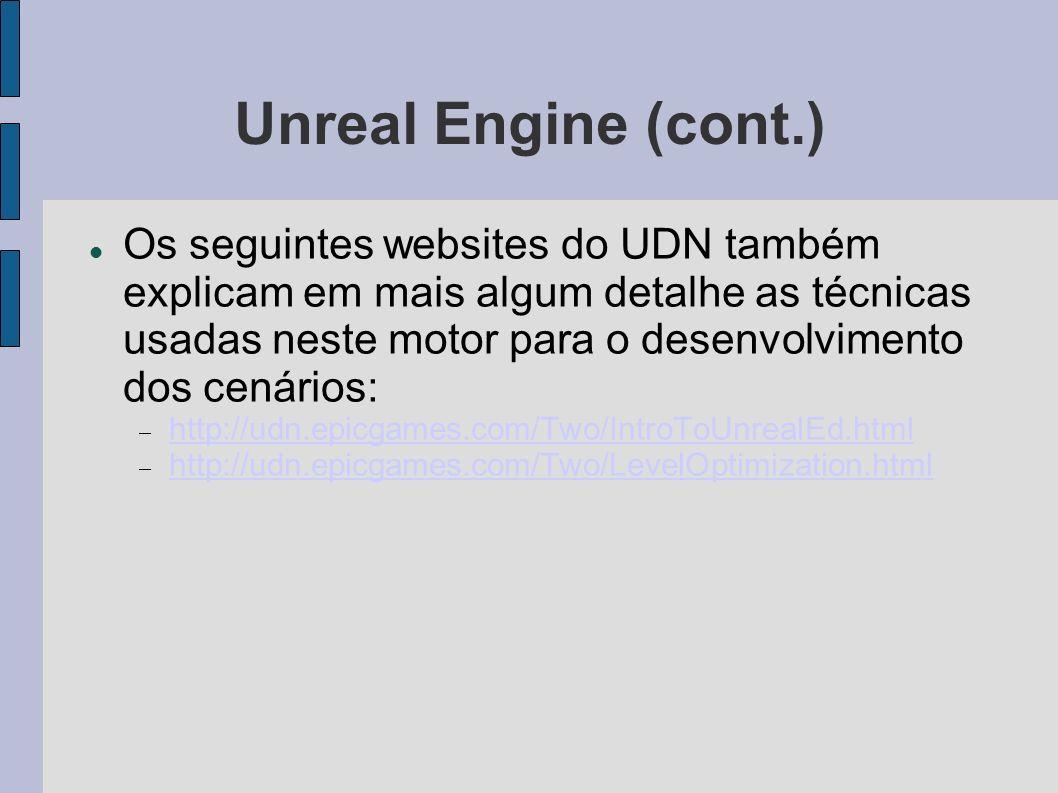 Unreal Engine (cont.) Os seguintes websites do UDN também explicam em mais algum detalhe as técnicas usadas neste motor para o desenvolvimento dos cenários: http://udn.epicgames.com/Two/IntroToUnrealEd.html http://udn.epicgames.com/Two/LevelOptimization.html