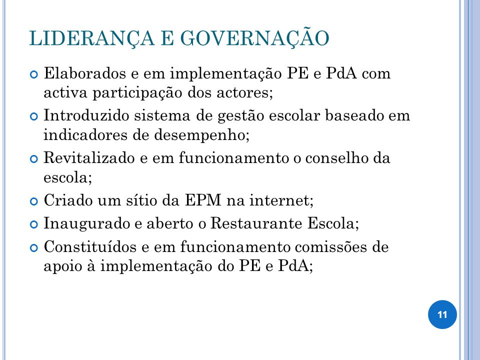 LIDERANÇA E GOVERNAÇÃO Elaborados e em implementação PE e PdA com activa participação dos actores; Introduzido sistema de gestão escolar baseado em in
