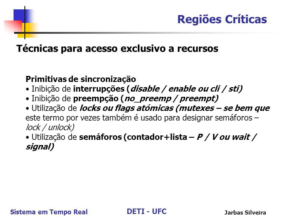 DETI - UFC Sistema em Tempo Real Jarbas Silveira Regiões Críticas Técnicas para acesso exclusivo a recursos Primitivas de sincronização Inibição de in